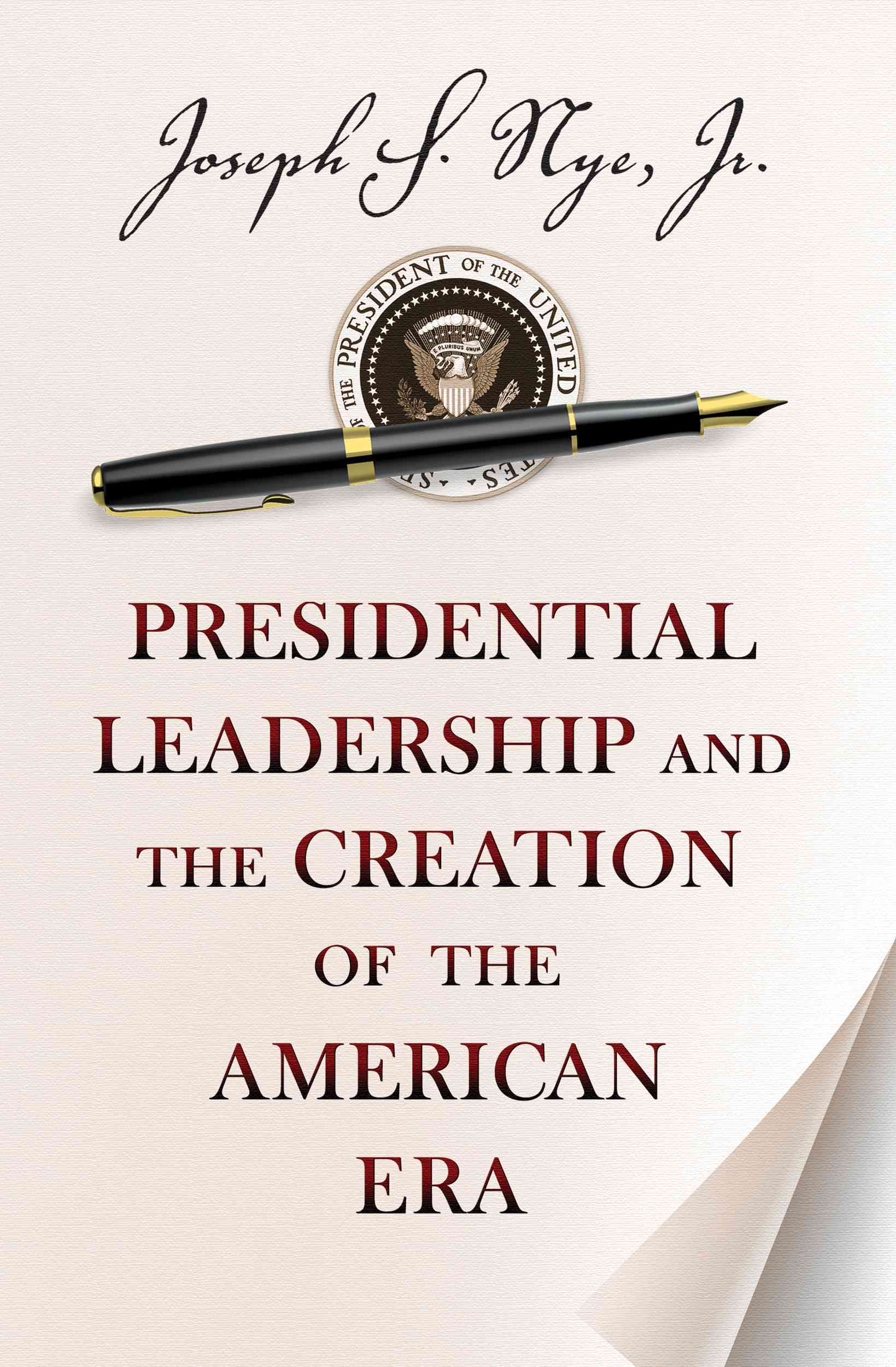Presidential Leadership and the Creation of the American Era By Nye, Joseph S., Jr.